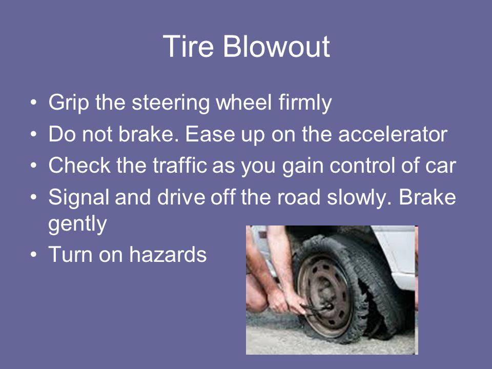 Tire Blowout Grip the steering wheel firmly