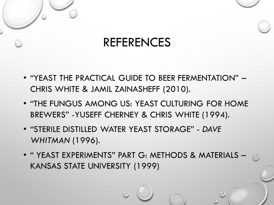 References Yeast the Practical Guide to Beer Fermentation – Chris White & Jamil Zainasheff (2010).