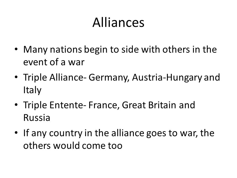 Alliances Many nations begin to side with others in the event of a war