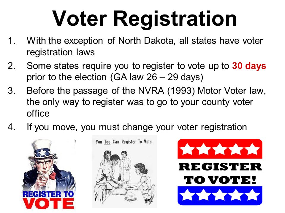 23 Voter Registration With the exception of North Dakota, all states have voter registration laws ...