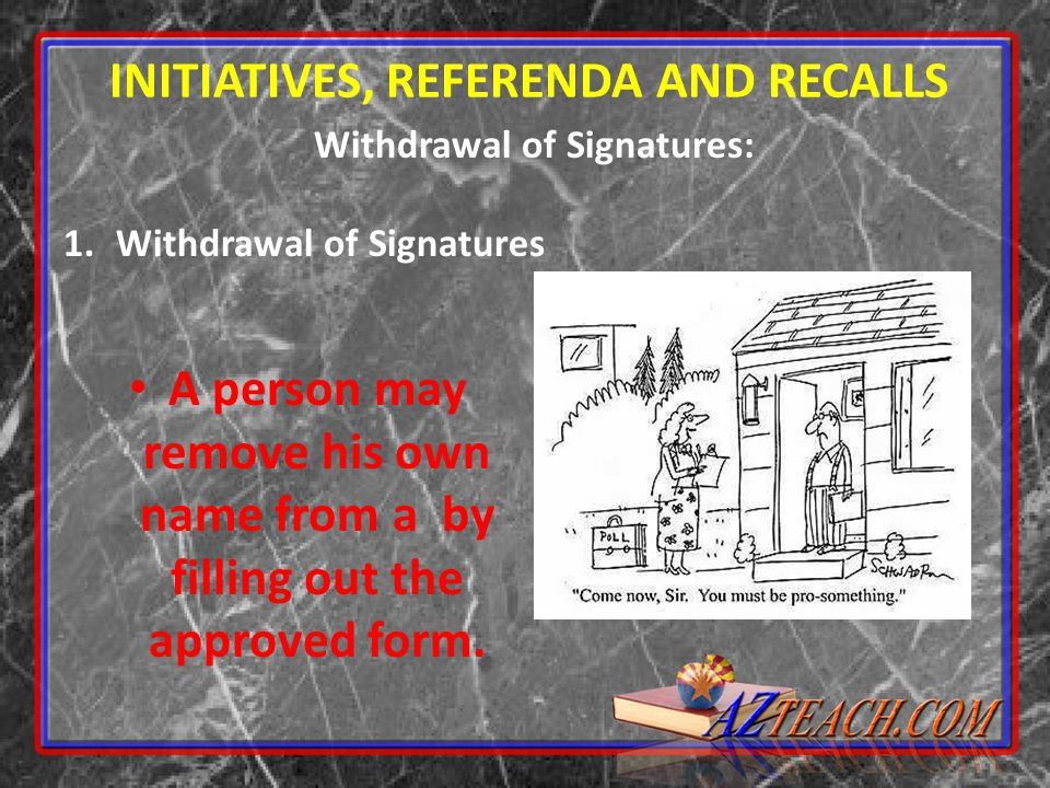 INITIATIVES, REFERENDA AND RECALLS Withdrawal of Signatures: