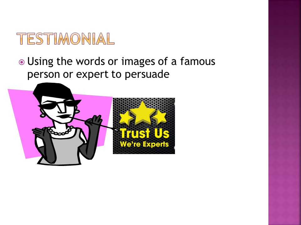Testimonial Using the words or images of a famous person or expert to persuade