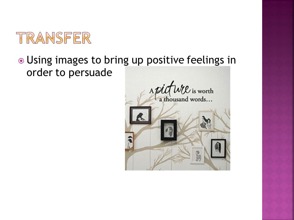 transfer Using images to bring up positive feelings in order to persuade