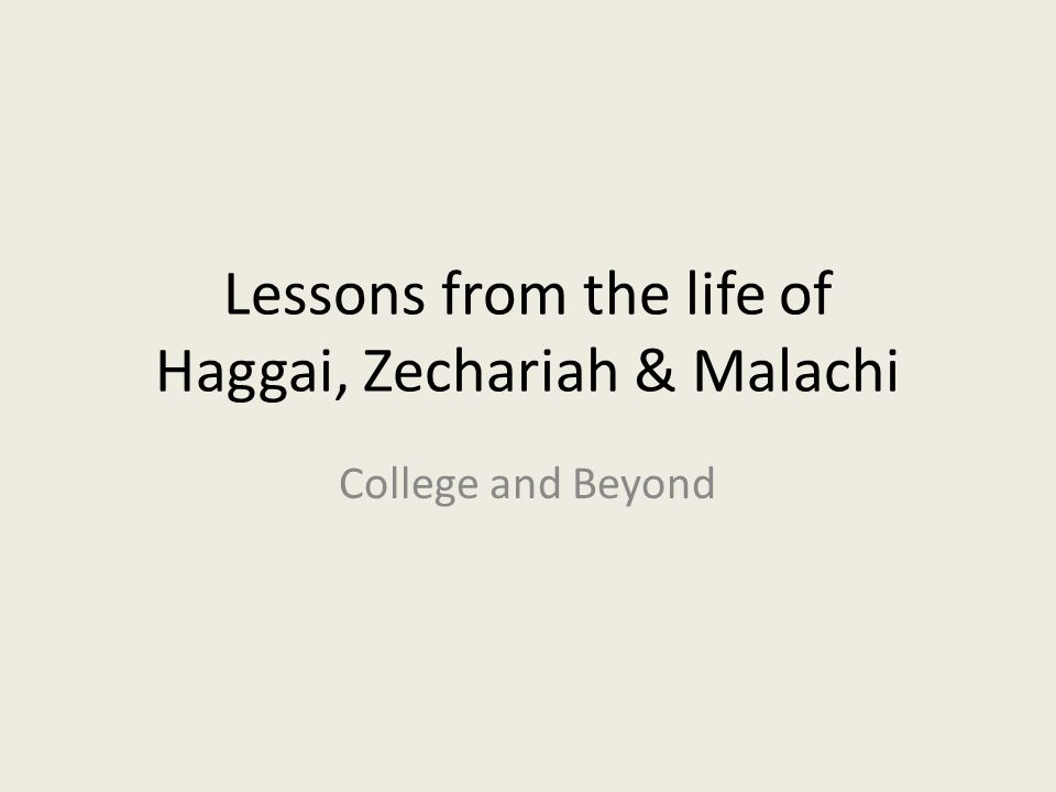 Lessons from the life of Haggai, Zechariah & Malachi