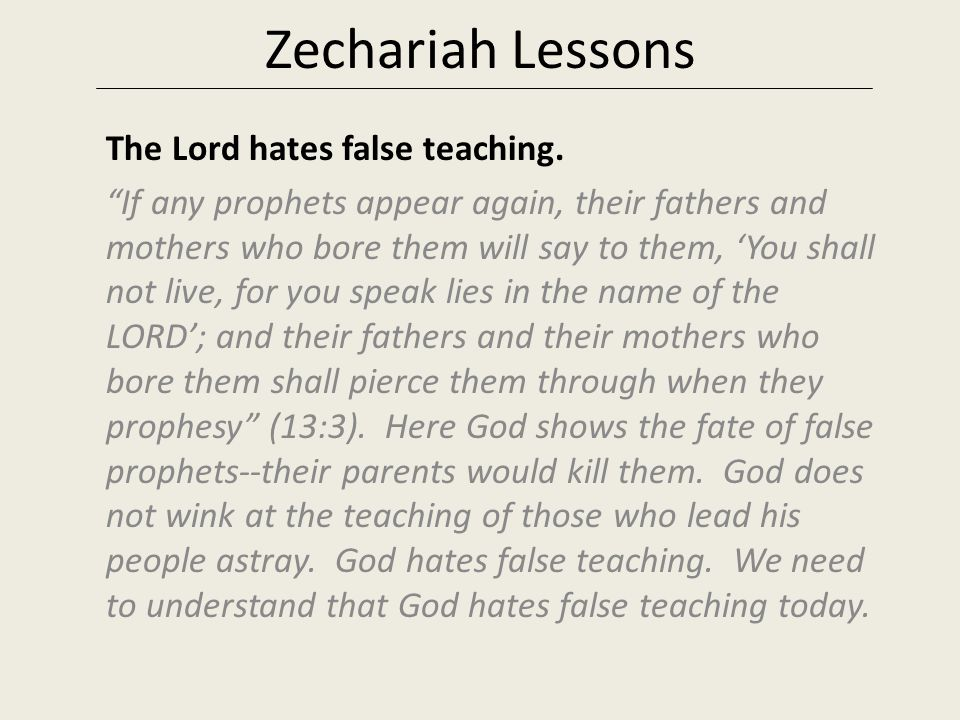 Zechariah Lessons The Lord hates false teaching.