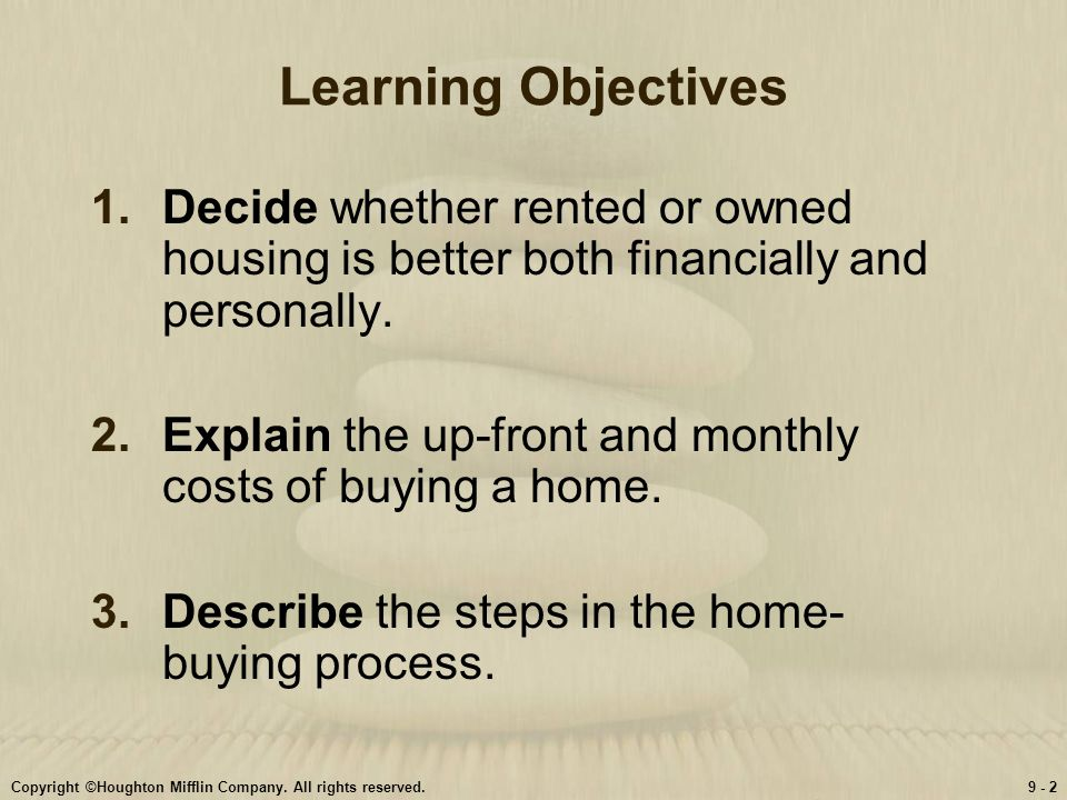 Learning Objectives Decide whether rented or owned housing is better both financially and personally.