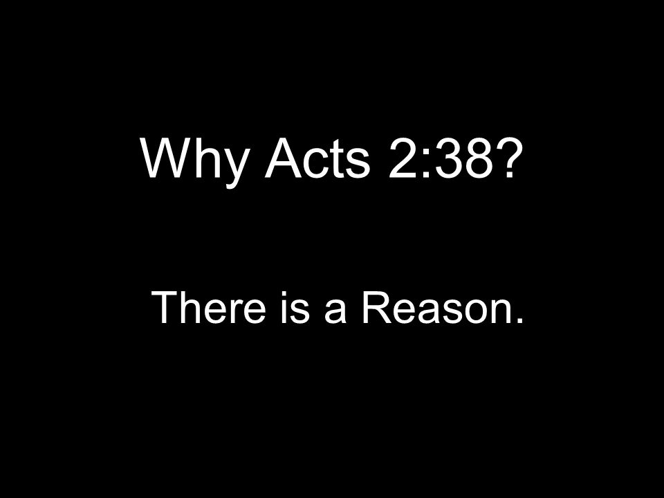Why Acts 2:38 There is a Reason.