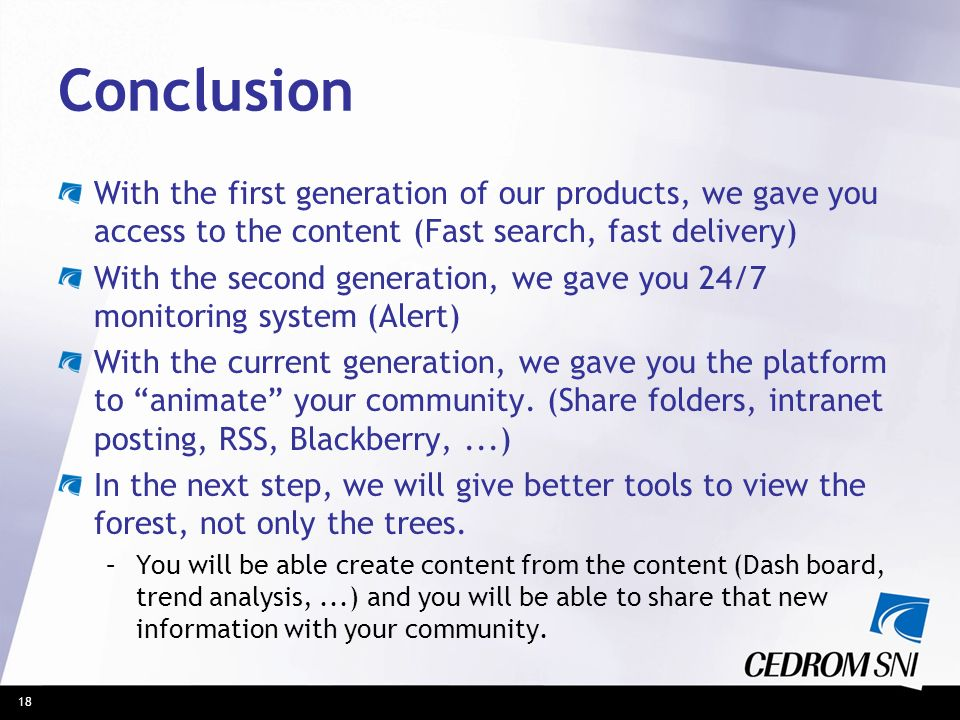 Conclusion With the first generation of our products, we gave you access to the content (Fast search, fast delivery)