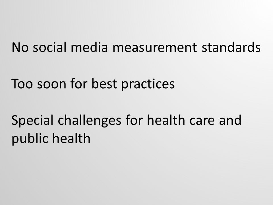 No social media measurement standards Too soon for best practices Special challenges for health care and public health