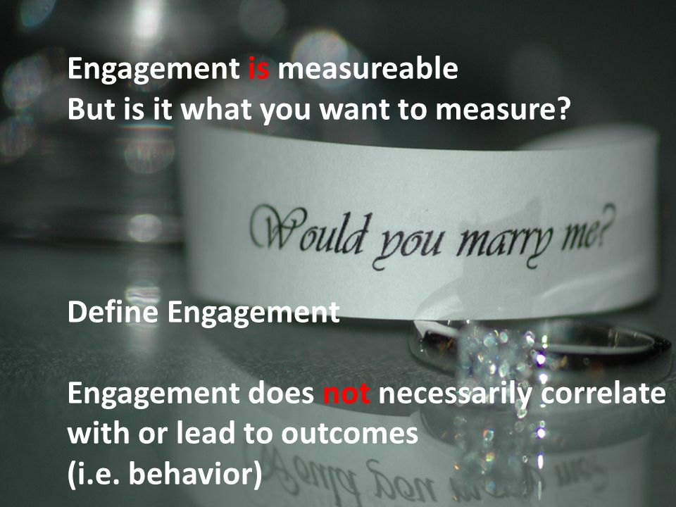 Engagement is measureable But is it what you want to measure