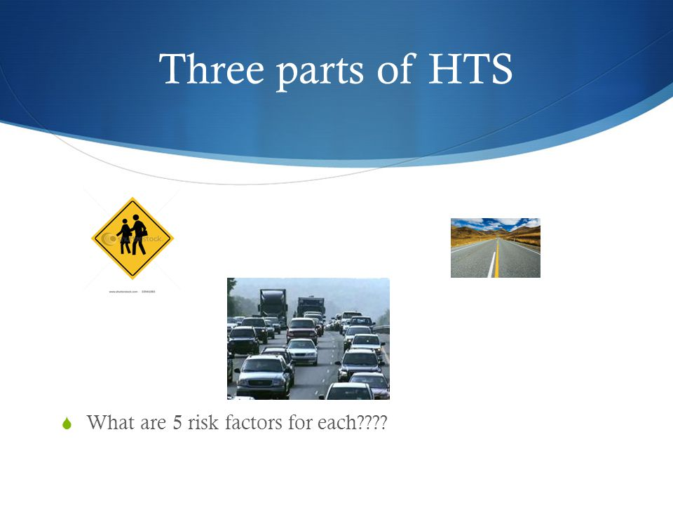 Three parts of HTS What are 5 risk factors for each