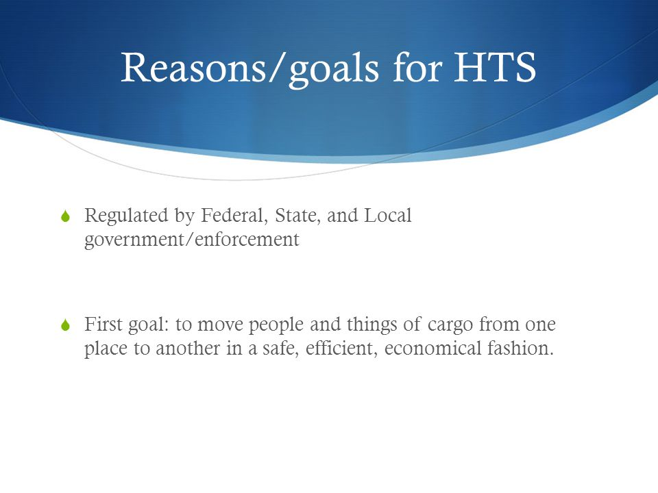 Reasons/goals for HTS Regulated by Federal, State, and Local government/enforcement.