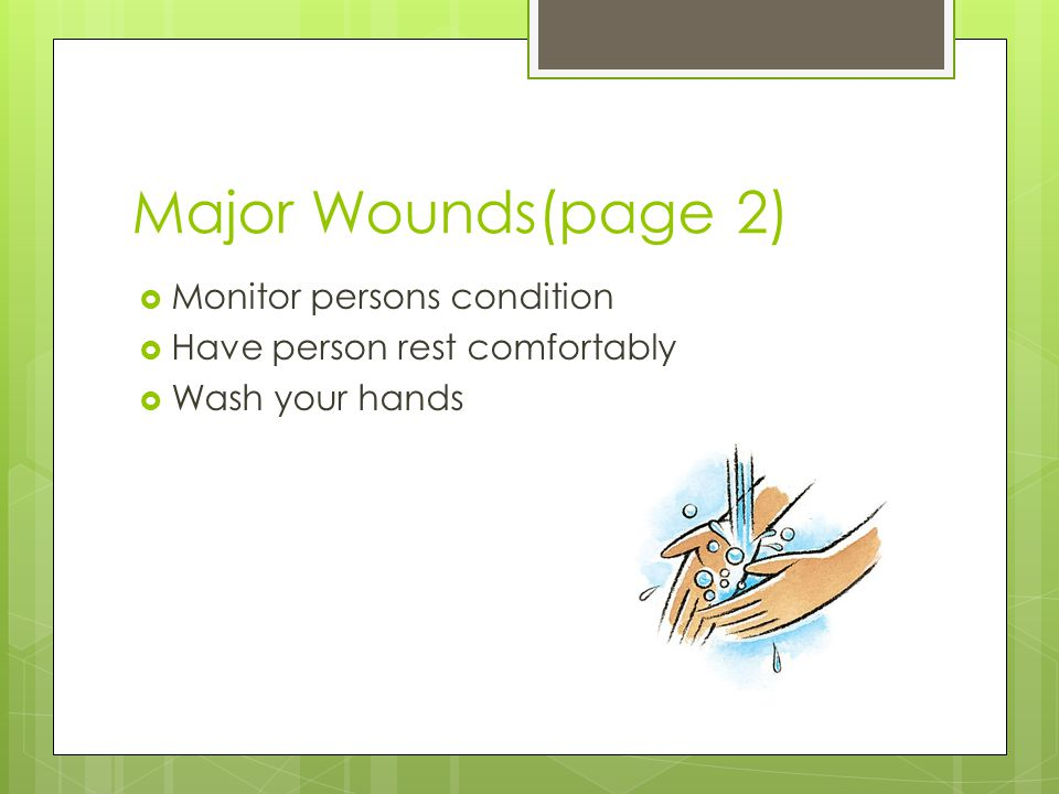 Major Wounds(page 2) Monitor persons condition