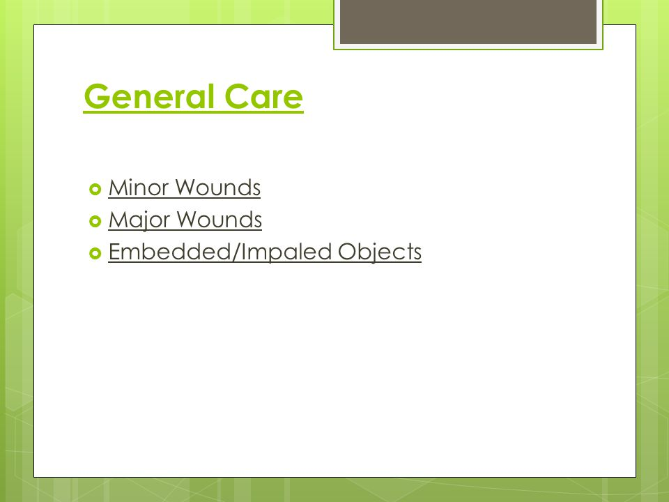 General Care Minor Wounds Major Wounds Embedded/Impaled Objects