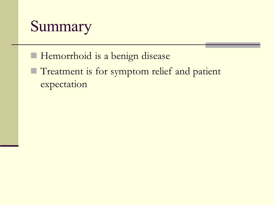 Summary Hemorrhoid is a benign disease