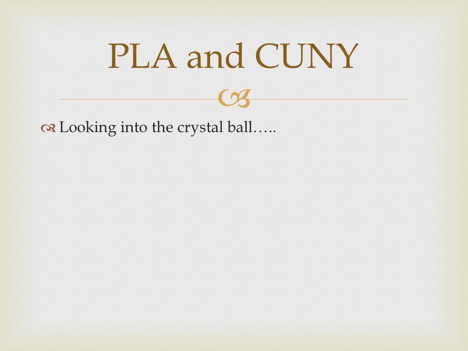PLA and CUNY Looking into the crystal ball…..