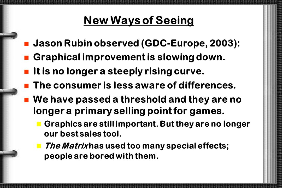 New Ways of Seeing Jason Rubin observed (GDC-Europe, 2003):