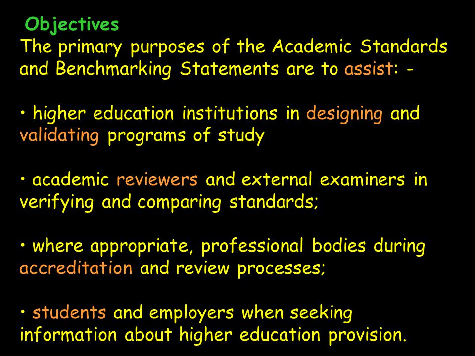 Objectives The primary purposes of the Academic Standards and Benchmarking Statements are to assist: -