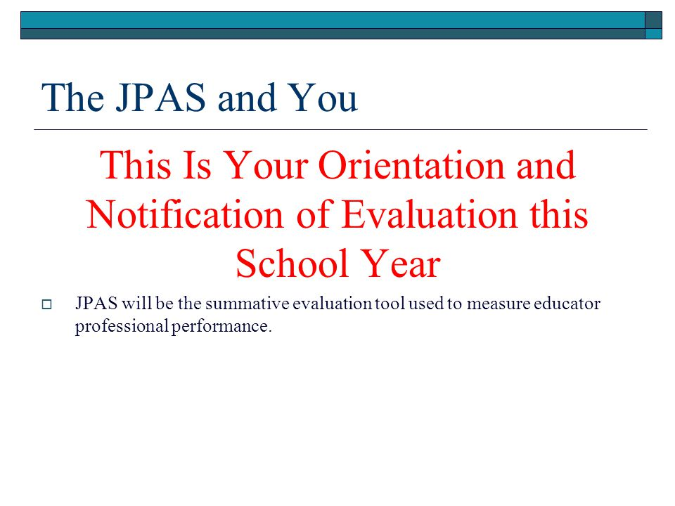 The JPAS and You This Is Your Orientation and Notification of Evaluation this School Year.