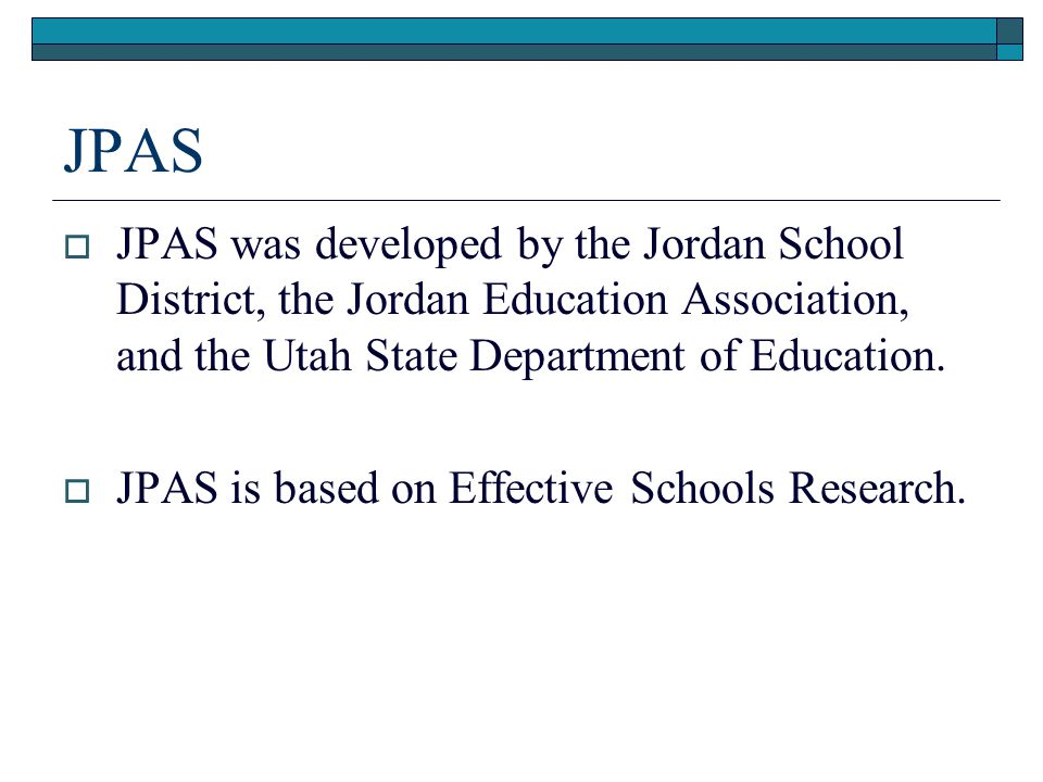 JPAS JPAS was developed by the Jordan School District, the Jordan Education Association, and the Utah State Department of Education.