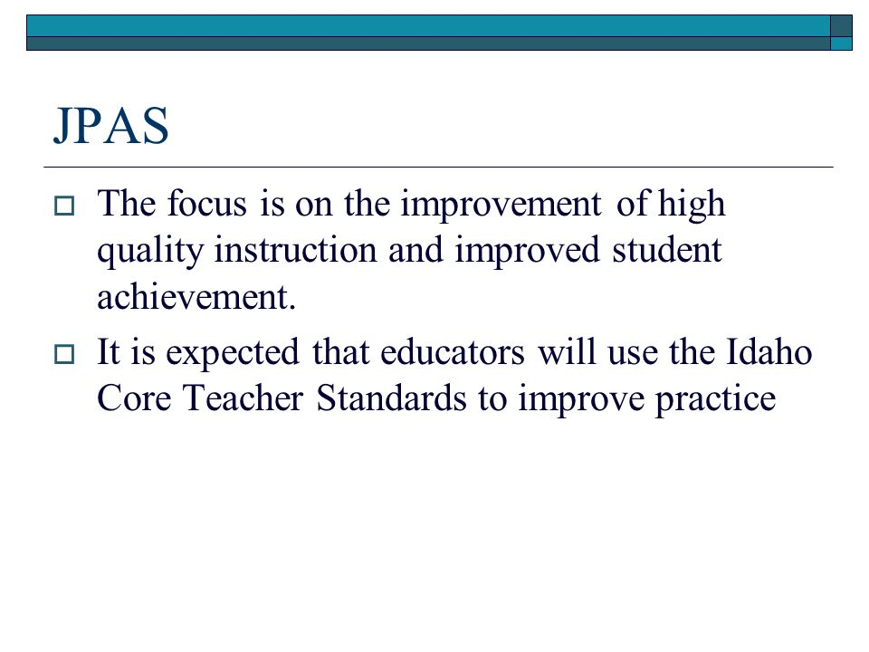 JPAS The focus is on the improvement of high quality instruction and improved student achievement.