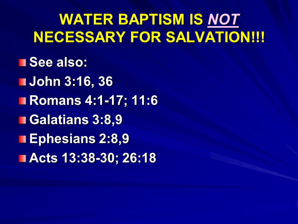 WATER BAPTISM IS NOT NECESSARY FOR SALVATION!!!