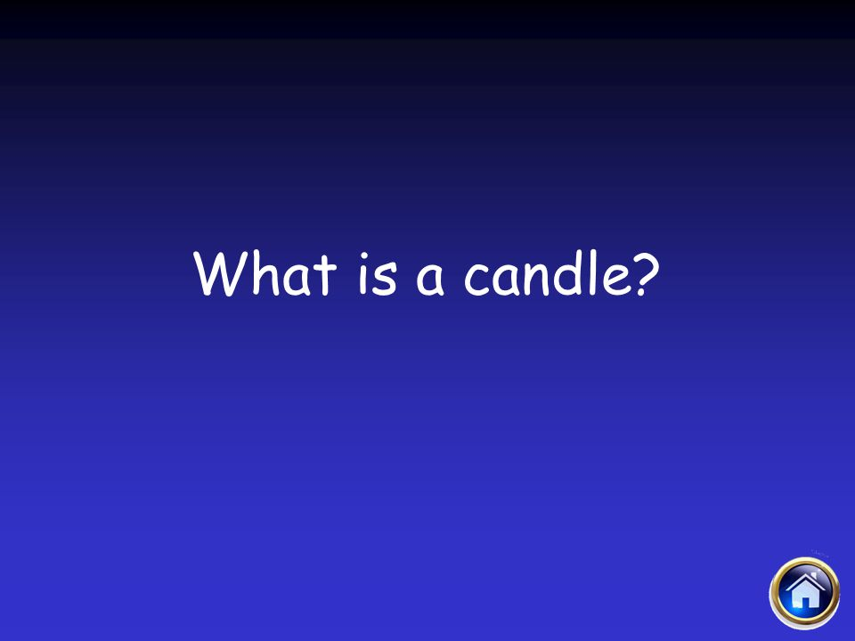 Sacraments Jeopardy 4/12/2017 What is a candle