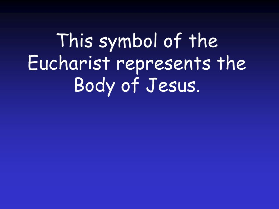 This symbol of the Eucharist represents the Body of Jesus.