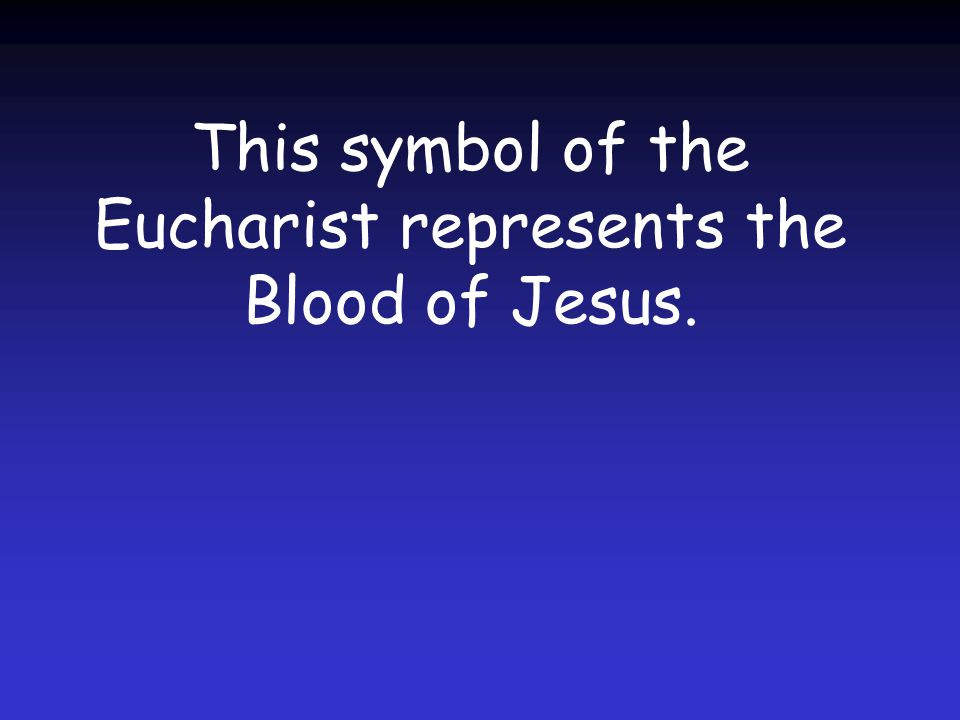 This symbol of the Eucharist represents the Blood of Jesus.