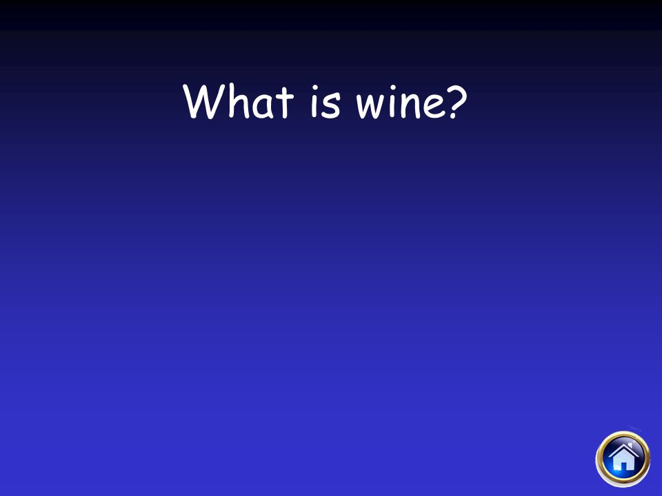 Sacraments Jeopardy 4/12/2017 What is wine