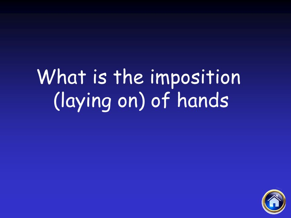 What is the imposition (laying on) of hands Sacraments Jeopardy