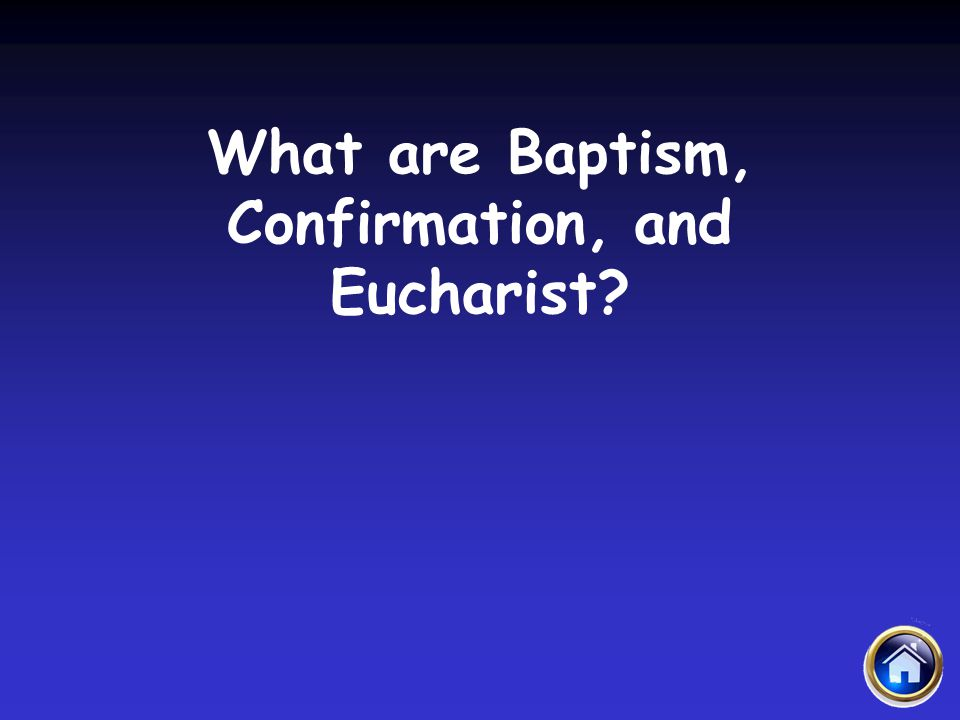 What are Baptism, Confirmation, and Eucharist