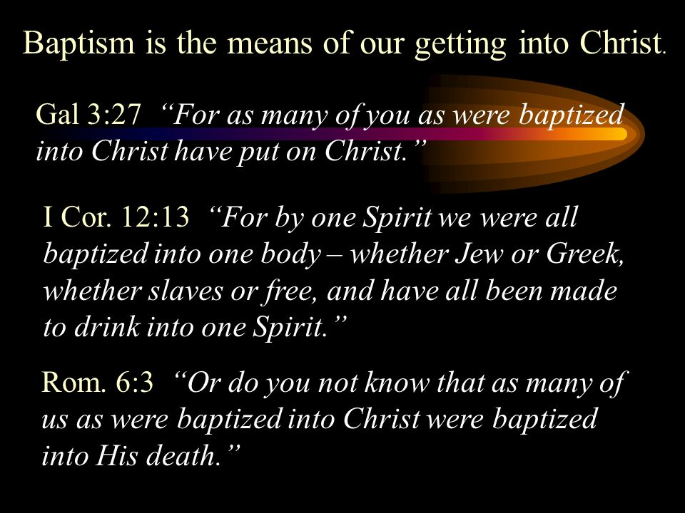 Baptism is the means of our getting into Christ.