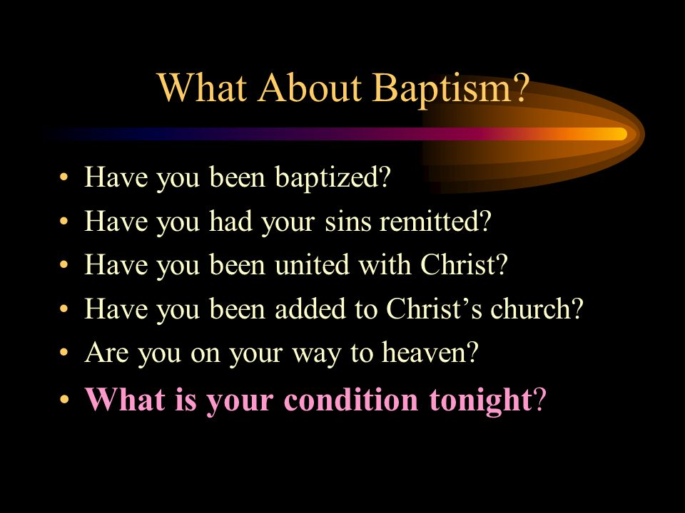 What About Baptism What is your condition tonight