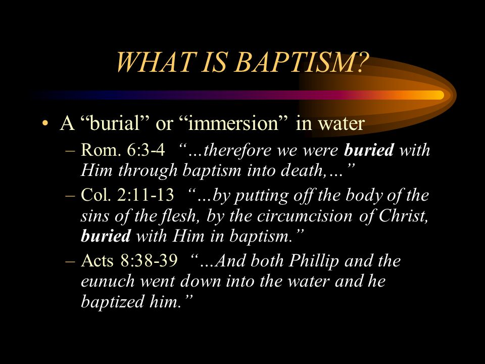 WHAT IS BAPTISM A burial or immersion in water