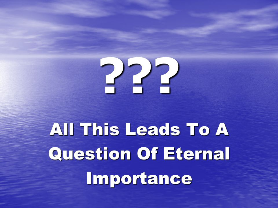 All This Leads To A Question Of Eternal Importance