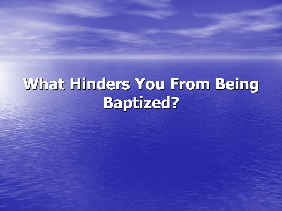 What Hinders You From Being Baptized