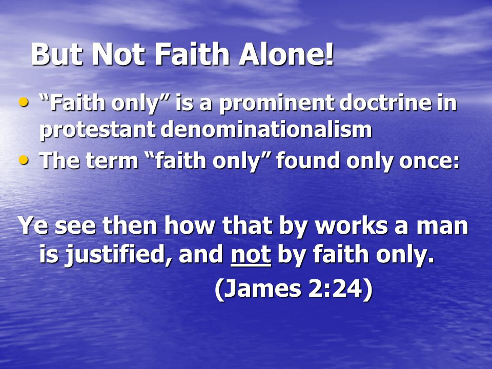 But Not Faith Alone! Faith only is a prominent doctrine in protestant denominationalism. The term faith only found only once: