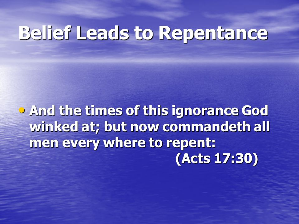 Belief Leads to Repentance