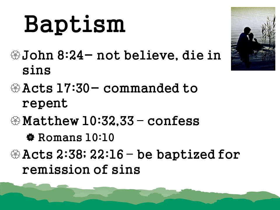 Baptism John 8:24- not believe, die in sins