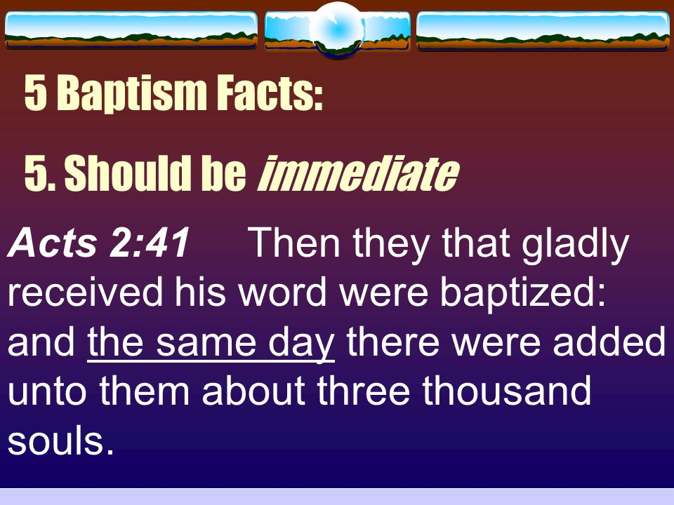 5 Baptism Facts: 5. Should be immediate
