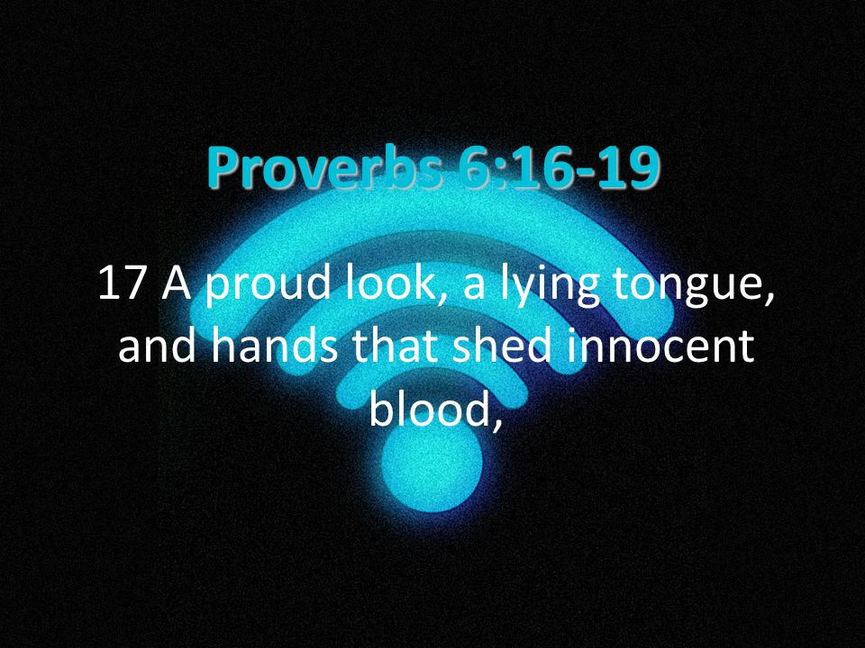 17 A proud look, a lying tongue, and hands that shed innocent blood,