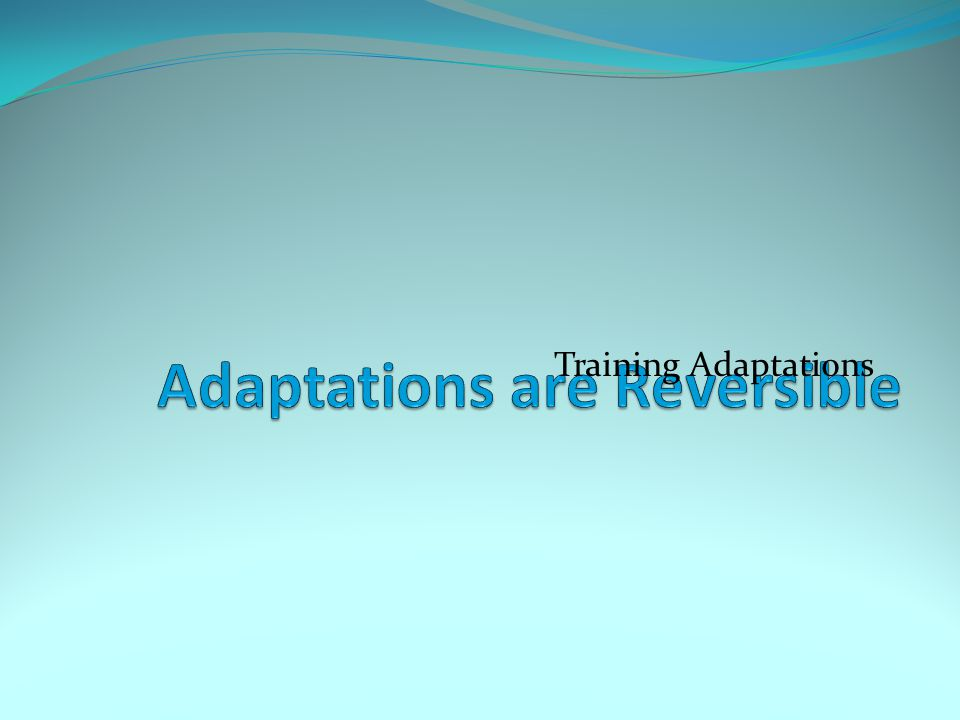 Adaptations are Reversible