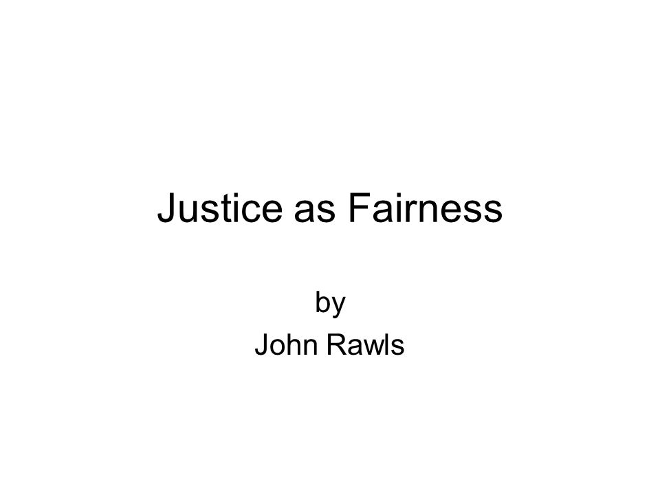 rawls justice as fairness philosophy essay Essentially, the rawlsian philosophy approaches justice according to the idea of fairness the idea is that justice is a complex concept, and it could differ according to individual circumstance rawls contended that all of us are ignorant about ourselves.