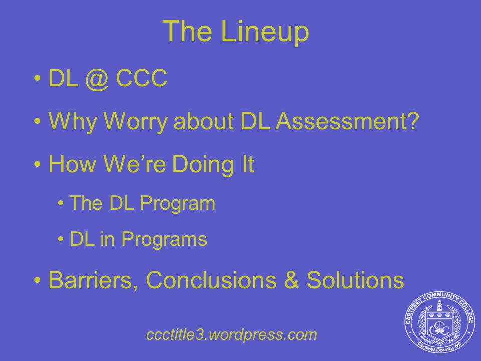 The Lineup DL @ CCC Why Worry about DL Assessment How We're Doing It