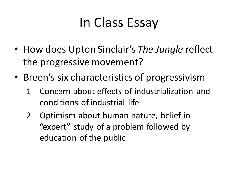 The Jungle  Ppt Download In Class Essay How Does Upton Sinclairs The Jungle Reflect The Progressive  Movement Breens Six Characteristics