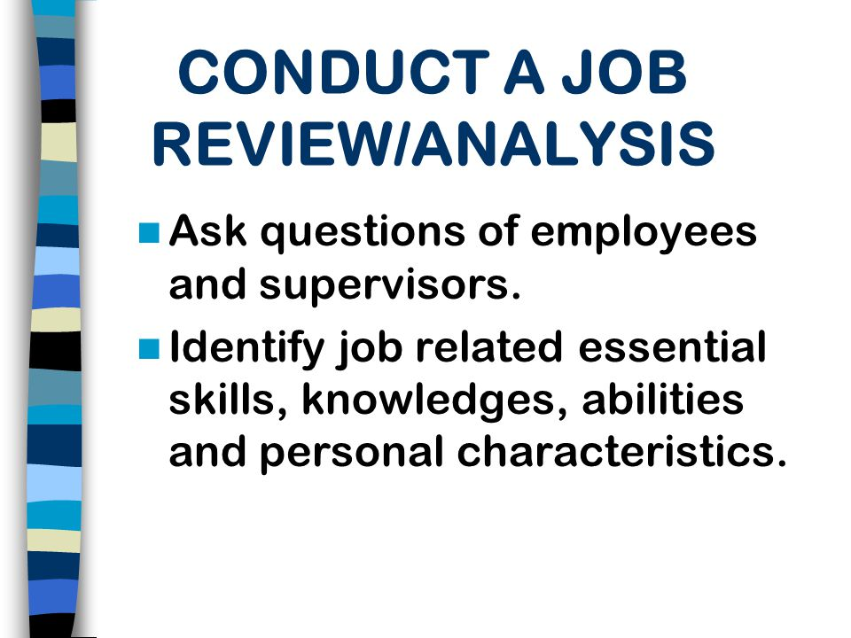 conducting a job analysis 3 conducting the job analysis with the preparation completed, the job analysis can be conducted the methods selected will determine the time line for the project.