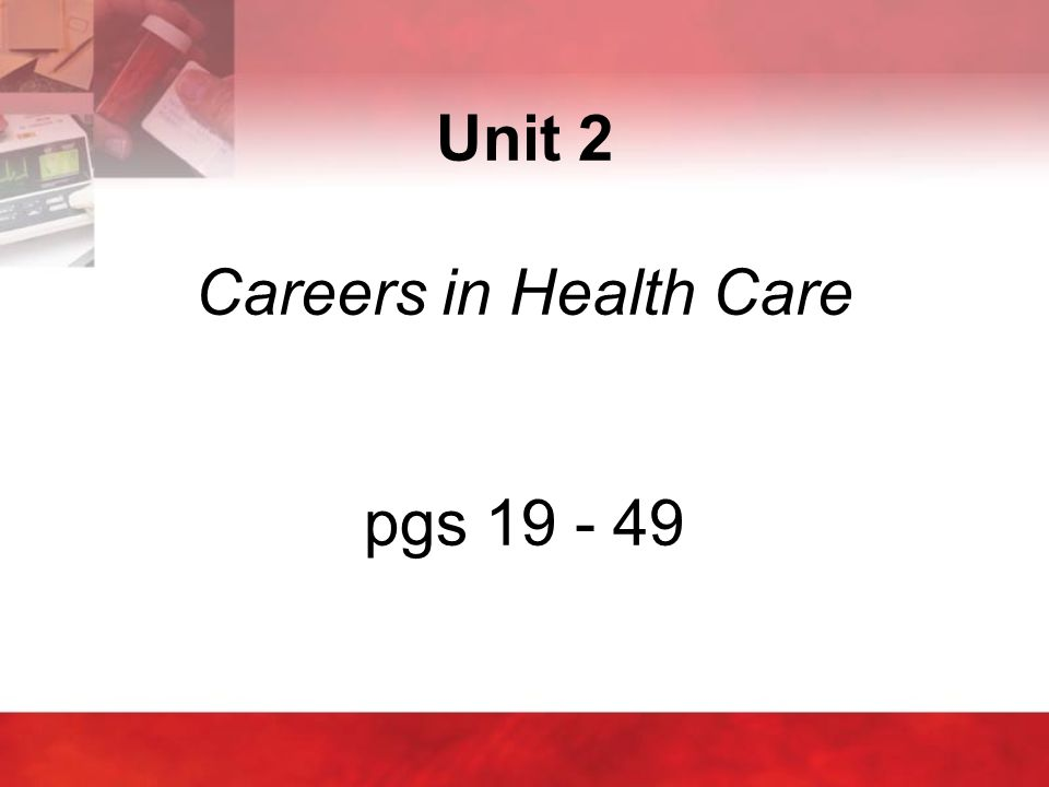 Unit 2 Careers in Health Care pgs