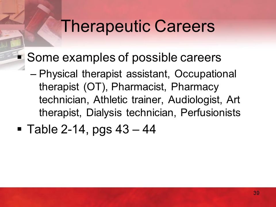 Therapeutic Careers Some examples of possible careers