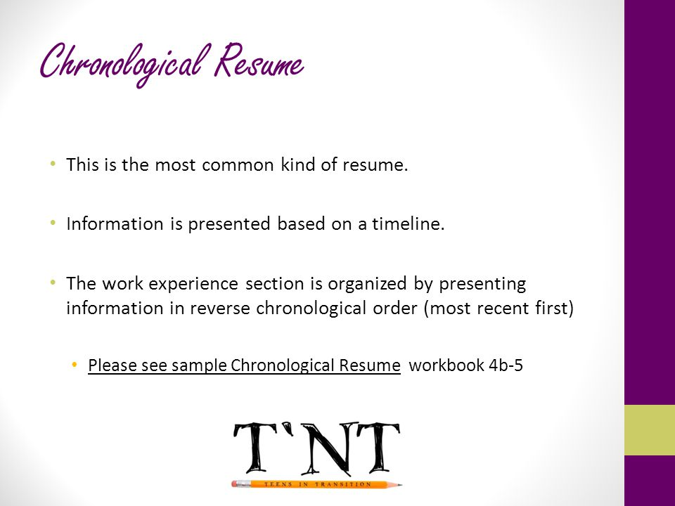 Chronological Resume This is the most common kind of resume.